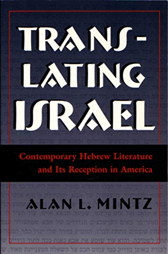 Translating Israel: Contemporary Hebrew Literature and Its Reception in America (Hardcover): Alan L...