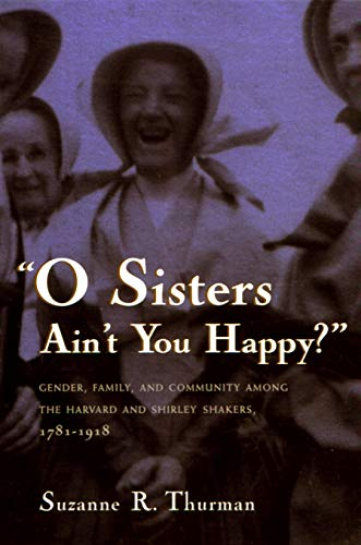 O Sisters Ain't You Happy?: Gender, Family, and Community Among the Harvard and Shirley ...