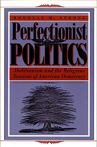 9780815629245: Perfectionist Politics: Abolitionism and the Religious Tensions of American Democracy (Religion and Politics)