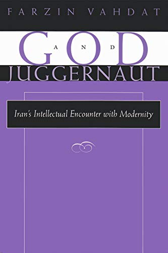9780815629474: God and Juggernaut: Iran's Intellectual Encounter with Modernity (Modern Intellectual and Political History of the Middle East)