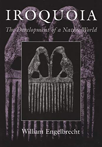 Iroquoia: The Development of a Native World (Hardcover): William Engelbrecht