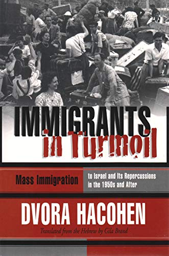 Immigrants in Turmoil: Mass Immigration to Israel and Its Repercussions in the 1950s and After (...