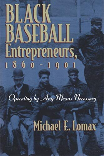 Black Baseball Entrepreneurs, 1860-1901: Operating by Any Means Necessary (Hardcover): Michael E. ...