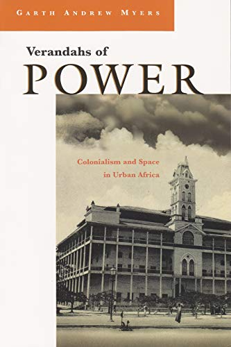 9780815629726: Verandahs of Power: Colonialism and Space in Urban Africa (Space, Place and Society)