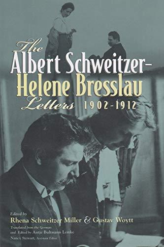 The Albert Schweitzer-Helene Bresslau Letters, 1902-1912 (Albert: Albert Schweitzer; Helene