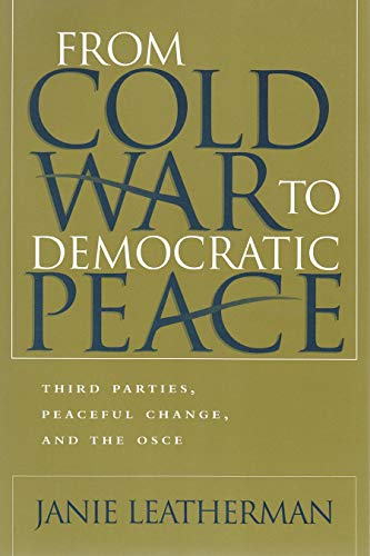 From Cold War to Democratic Peace: Third Parties, Peaceful Change, and the OSCE (Hardback): Janie L...