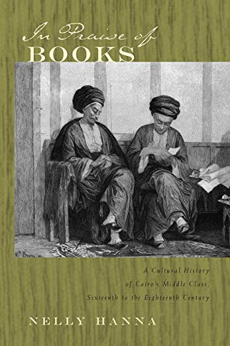 In Praise of Books: A Cultural History of Cairo's Middle Class, Sixteenth to the Eighteenth ...