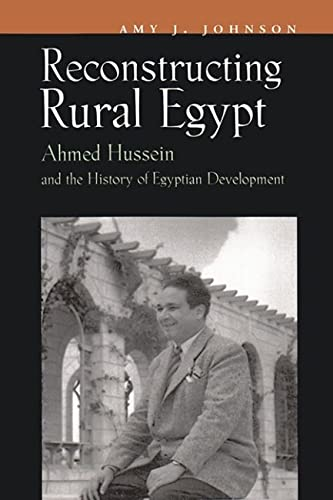 Reconstructing Rural Egypt: Ahmed Hussein and the History of Egyptian Development (Hardcover): Amy ...