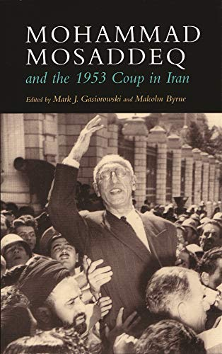 9780815630180: Mohammad Mosaddeq and the 1953 Coup in Iran (Modern Intellectual and Political History of the Middle East)