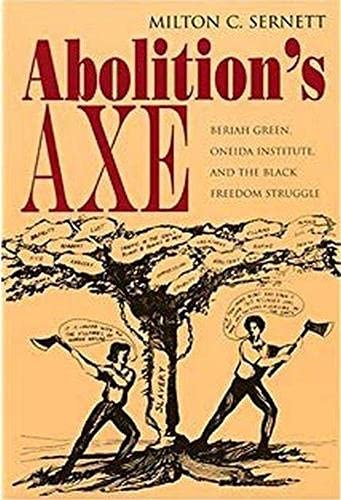 9780815630227: Abolition's Axe: Beriah Green, Oneida Institute, and the Black Freedom Struggle (New York State Study)