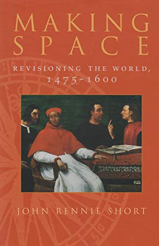 9780815630234: Making Space: Revisioning the World, 1475-1600 (Space, Place and Society)