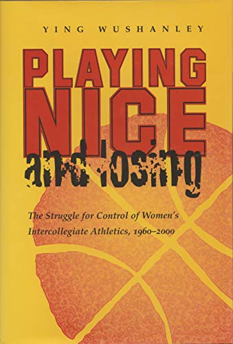 9780815630456: Playing Nice and Losing: The Struggle for Control of Women's Intercollegiate Athletics, 1960-2000 (Sports and Entertainment)