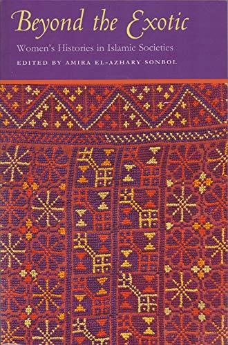 Beyond the Exotic: Women's Histories in Islamic Societies (Paperback): Amira El-azhary Sonbol