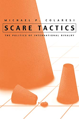 Scare Tactics: The Politics of International Rivalry (Syracuse Studies on Peace and Conflict ...