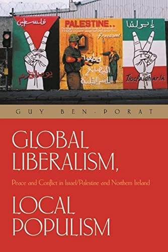 9780815630692: Global Liberalism, Local Popularism: Peace And Conflict in Israel/Palestine And Northern Ireland (Syracuse Studies on Peace and Conflict Resolution)