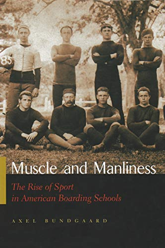 Muscle and Manliness: The Rise of Sport in American Boarding Schools (Sports and Entertainment)