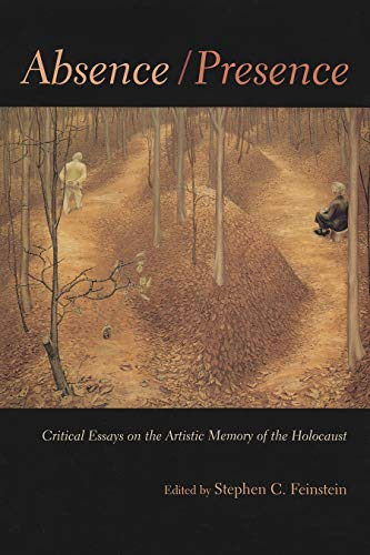 Absence/Presence: Critical Essays on the Artistic Memory of the Holocaust (Hardcover): Stephen...