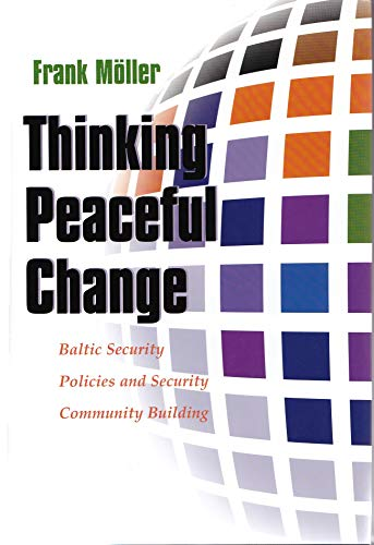Thinking Peaceful Change: Baltic Security Policies and Security Community Building (Hardcover): ...