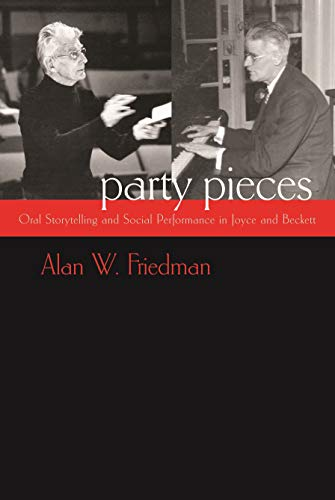 Party Pieces: Oral Storytelling and Social Performance in Joyce and Beckett (Hardcover): Alan ...