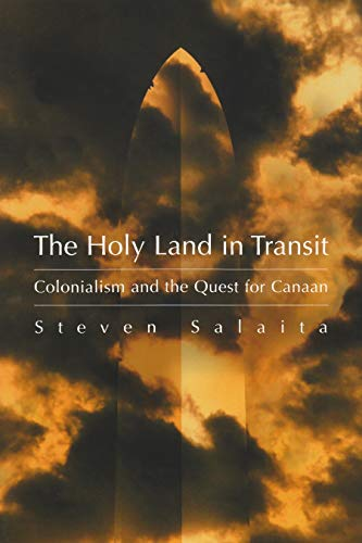 The Holy Land in Transit: Colonialism and the Quest for Canaan (Hardcover): Steven Salaita