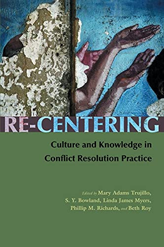 9780815631620: Re-Centering: Culture and Knowledge in Conflict Resolution Practice (Syracuse Studies on Peace and Conflict Resolution)