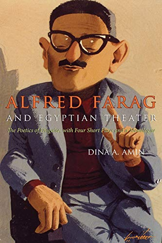 Alfred Farag and Egyptian Theater: The Poetics of Disguise, with Four Short Plays and a Monologue (...