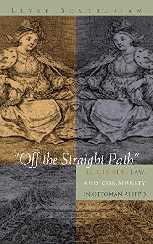 9780815631736: Off the Straight Path: Illicit Sex, Law, and Community in Ottoman Aleppo