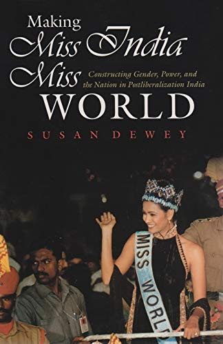 9780815631767: Making Miss India Miss World: Constructing Gender, Power, and the Nation in Postliberalization India (Gender and Globalization)