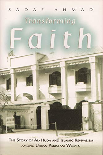 9780815632092: Transforming Faith: The Story of Al-Huda and Islamic Revivalism among Urban Pakistani Women (Gender and Globalization)