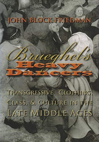 Brueghel's Heavy Dancers: Transgressive Clothing, Class, and Culture in the Late Middle Ages (...