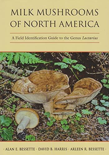 Milk Mushrooms Of North America: A Field