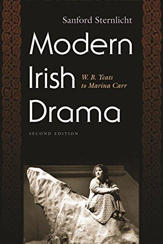 Modern Irish Drama: W. B. Yeats to: Sanford Sternlicht