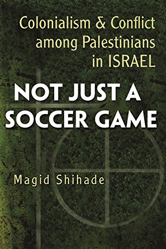 9780815632566: Not Just a Soccer Game: Colonialism and Conflict Among Palestinians in Israel (Syracuse Studies on Peace and Conflict Resolution)