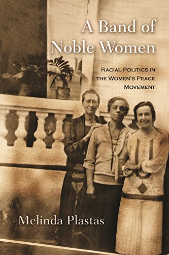 A Band of Noble Women: Racial Politics in the Women's Peace Movement (Hardcover): Melinda ...