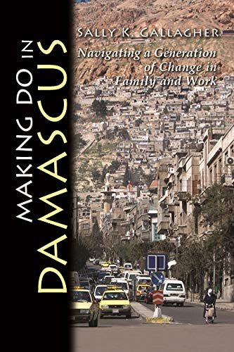 Making Do in Damascus: Navigating a Generation of Change in Family and Work (Hardcover): Sally K. ...