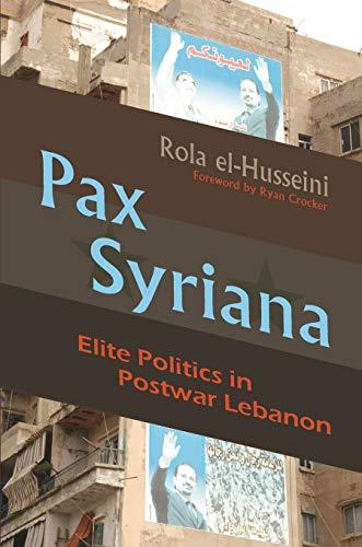 Pax Syriana: Elite Politics in Postwar Lebanon (Hardcover): Rola El-Husseini