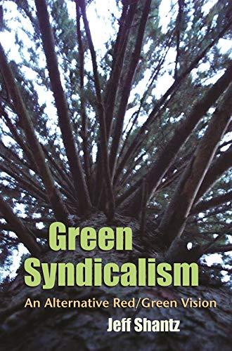 Green Syndicalism: An Alternative Red/Green Vision: Jeff Shantz