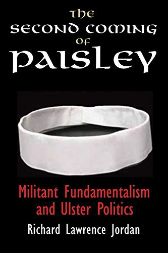 9780815633136: The Second Coming of Paisley: Militant Fundamentalism and Ulster Politics (Irish Studies)
