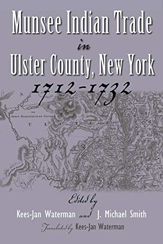 Munsee Indian Trade in Ulster County New York 1712-1732 (Iroquois & Their Neighbors): Waterman,...