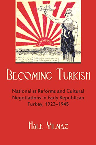 9780815633174: Becoming Turkish: Nationalist Reforms and Cultural Negotiations in Early Republican Turkey (1923-1945) (Modern Intellectual and Political History of the Middle East)