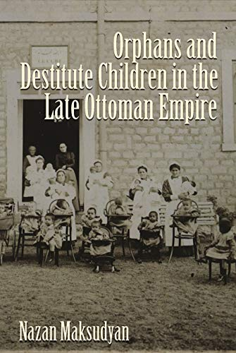 9780815633181: Orphans and Destitute Children in the Late Ottoman Empire (Gender, Culture, and Politics in the Middle East)