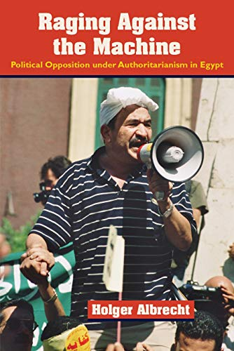 Raging Against the Machine: Political Opposition Under Authoritarianism in Egypt (Modern ...