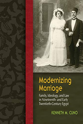 Modernizing Marriage: Family, Ideology, and Law in Nineteenth- and Early Twentieth-Century Egypt (...