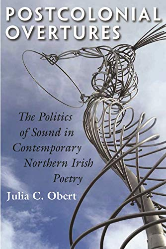 Postcolonial Overtures: The Politics of Sound in Contemporary Northern Irish Poetry (Hardcover): ...