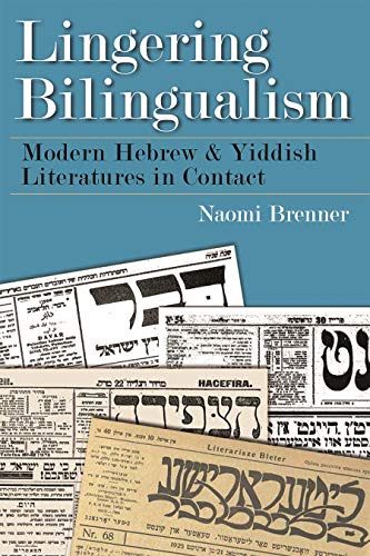 9780815634096: Lingering Bilingualism: Modern Hebrew and Yiddish Literatures in Contact (Judaic Traditions in Literature, Music, and Art)
