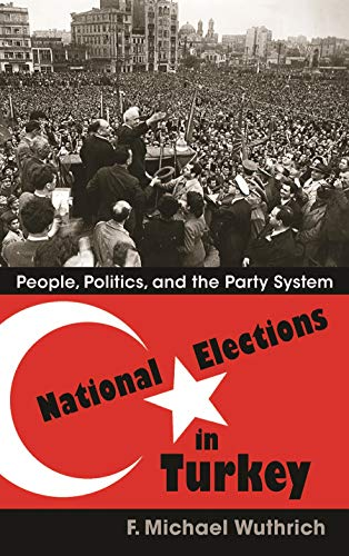 National Elections in Turkey: People, Politics, and the Party System (Hardcover): F. Michael ...