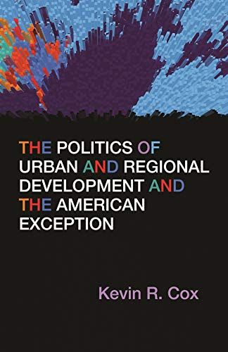 The Politics of Urban and Regional Development and the American Exception (Paperback): Kevin R. Cox