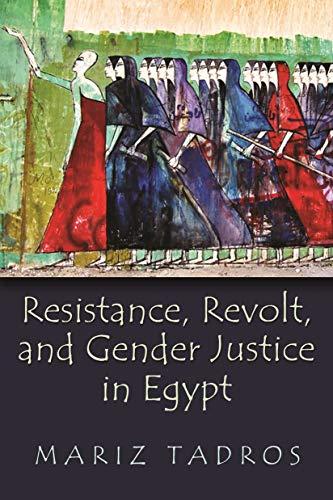 Resistance, Revolt, and Gender Justice in Egypt (Paperback): Mariz Tadros