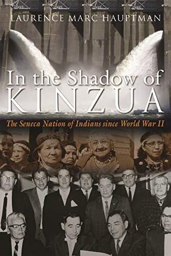 9780815634621: In the Shadow of Kinzua: The Seneca Nation of Indians since World War II (The Iroquois and Their Neighbors)