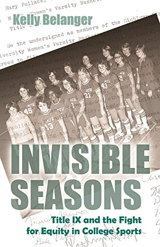 Invisible Seasons: Title IX and the Fight for Equity in College Sports: Kelly Belanger